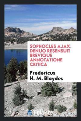 Sophocles Ajax. Denuo Resensuit Brevique Annotatione Critica (Paperback)