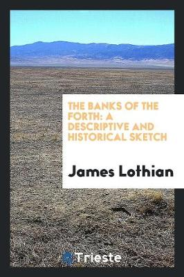 The Banks of the Forth: A Descriptive and Historical Sketch (Paperback)