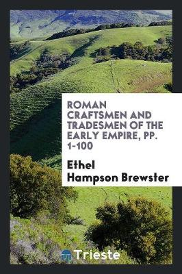 Roman Craftsmen and Tradesmen of the Early Empire, Pp. 1-100 (Paperback)