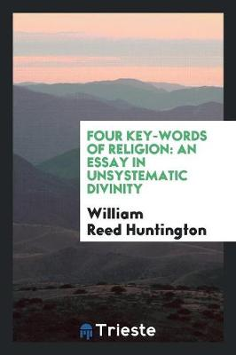 Four Key-Words of Religion: An Essay in Unsystematic Divinity (Paperback)
