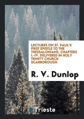 Lectures on St. Paul's First Epistle to the Thessalonians, Chapters I-IV (Paperback)