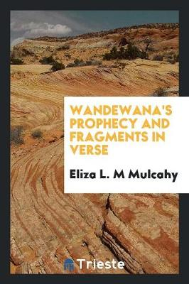 Wandewana's Prophecy and Fragments in Verse (Paperback)