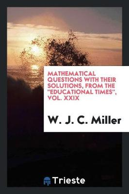 Mathematical Questions with Their Solutions, from the Educational Times, Vol. XXIX (Paperback)