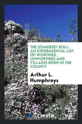The Somerset Roll: An Experimental List of Worthies, Unworthies and Villains Born in the County (Paperback)