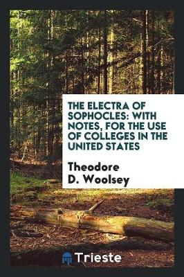 The Electra of Sophocles: With Notes, for the Use of Colleges in the United States (Paperback)