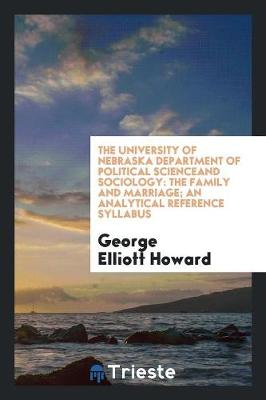 The University of Nebraska Department of Political Scienceand Sociology: The Family and Marriage; An Analytical Reference Syllabus (Paperback)