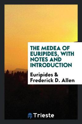The Medea of Euripides, with Notes and Introduction (Paperback)
