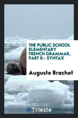 The Public School Elementary French Grammar, Part II.- Syntax (Paperback)