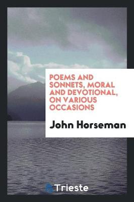 Poems and Sonnets, Moral and Devotional, on Various Occasions (Paperback)