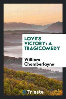Love's Victory: A Tragicomedy (Paperback)
