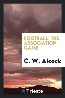 Football: The Association Game (Paperback)