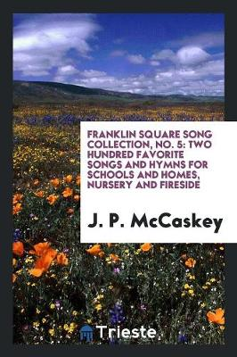 Franklin Square Song Collection, No. 5: Two Hundred Favorite Songs and Hymns for Schools and Homes, Nursery and Fireside (Paperback)