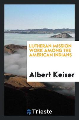 Lutheran Mission Work Among the American Indians (Paperback)