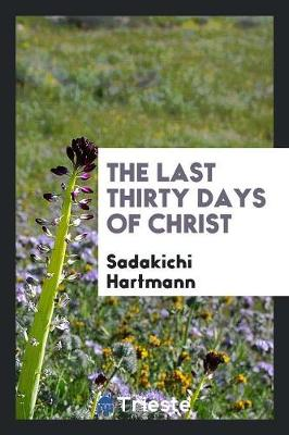 The Last Thirty Days of Christ (Paperback)