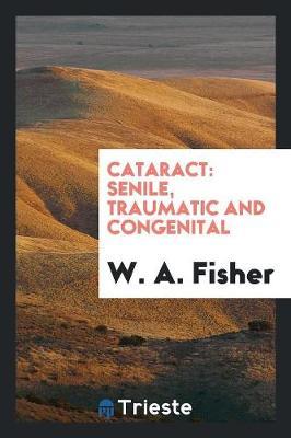 Cataract: Senile, Traumatic and Congenital (Paperback)