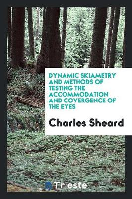 Dynamic Skiametry and Methods of Testing the Accommodation and Covergence of the Eyes (Paperback)