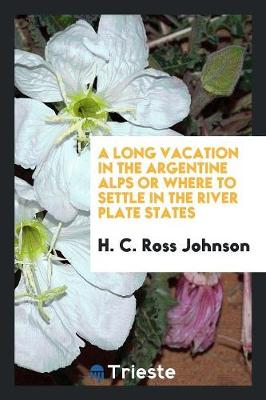 A Long Vacation in the Argentine Alps or Where to Settle in the River Plate States (Paperback)