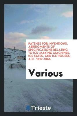 Patents for Inventions. Abridgments of Specifications (Paperback)