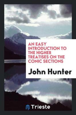 An Easy Introduction to the Higher Treatises on the Conic Sections (Paperback)