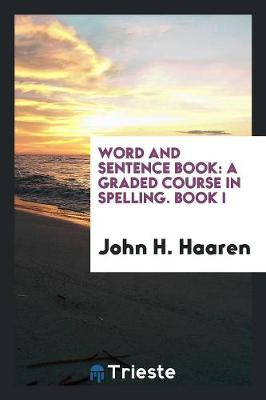 Word and Sentence Book: A Graded Course in Spelling. Book I (Paperback)