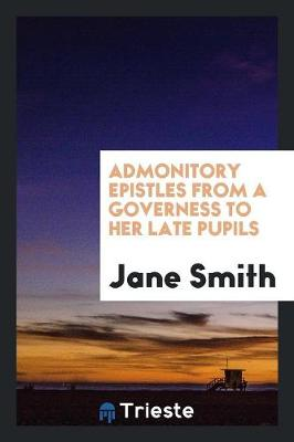 Admonitory Epistles from a Governess to Her Late Pupils (Paperback)