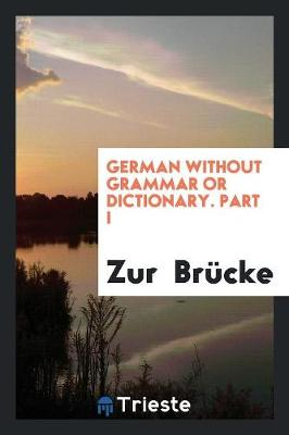 German Without Grammar or Dictionary. Part I (Paperback)