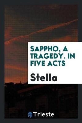 Sappho, a Tragedy. in Five Acts (Paperback)