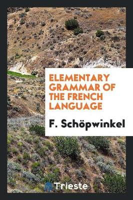 Elementary Grammar of the French Language (Paperback)