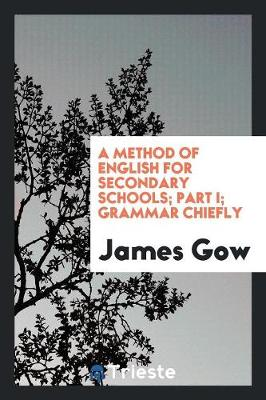 A Method of English for Secondary Schools; Part I; Grammar Chiefly (Paperback)