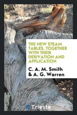 The New Steam Tables, Together with Their Derivation and Application (Paperback)