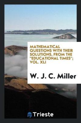 Mathematical Questions with Their Solutions, from the Educational Times; Vol. XLI (Paperback)