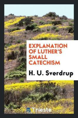 Explanation of Luther's Small Catechism (Paperback)