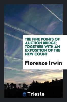 The Fine Points of Auction Bridge; Together with an Exposition of the New Count (Paperback)