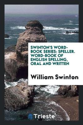 Swinton's Word-Book Series: Speller. Word-Book of English Spelling, Oral and Written (Paperback)