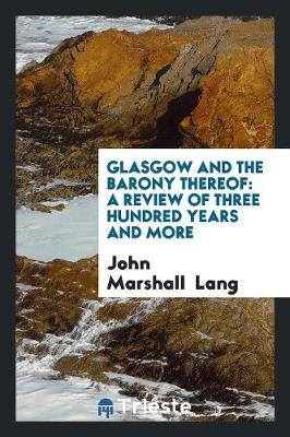 Glasgow and the Barony Thereof: A Review of Three Hundred Years and More (Paperback)