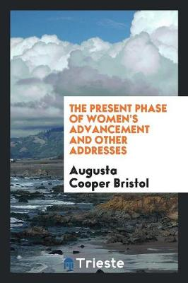 The Present Phase of Women's Advancement and Other Addresses (Paperback)
