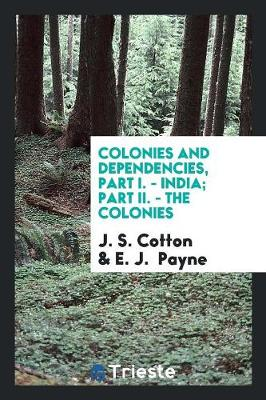 Colonies and Dependencies, Part I. - India; Part II. - The Colonies (Paperback)