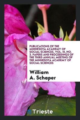 Publications of the Minnesota Academy of Social Sciences, Vol. III, No. 3. Papers and Proceedings of the Third Annual Meeting of the Minnesota Academy of Social Sciences (Paperback)