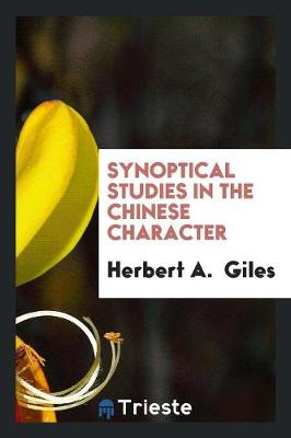Synoptical Studies in the Chinese Character (Paperback)