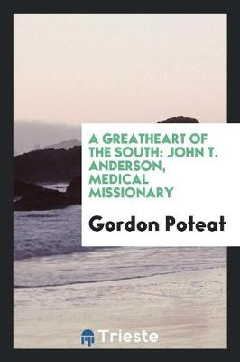 A Greatheart of the South: John T. Anderson, Medical Missionary (Paperback)