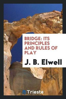 Bridge: Its Principles and Rules of Play (Paperback)