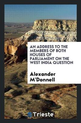 An Address to the Members of Both Houses of Parliament on the West India Question (Paperback)