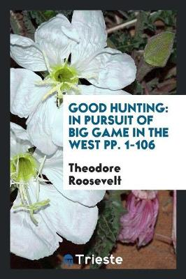Good Hunting: In Pursuit of Big Game in the West (Paperback)