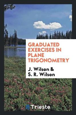 Graduated Exercises in Plane Trigonometry (Paperback)