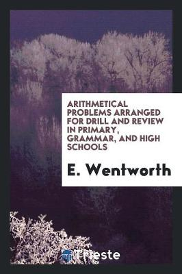 Arithmetical Problems, Arranged for Drill and Review in Primary, Grammar, and High Schools (Paperback)