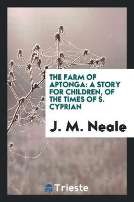 The Farm of Aptonga: A Story for Children, of the Times of S. Cyprian (Paperback)