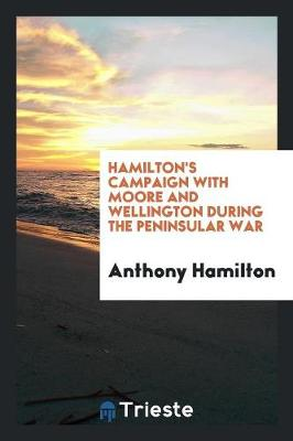 Hamilton's Campaign with Moore and Wellington During the Peninsular War (Paperback)