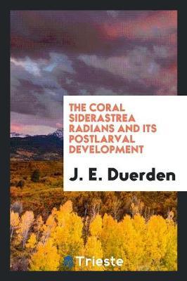 The Coral Siderastrea Radians and Its Postlarval Development (Paperback)