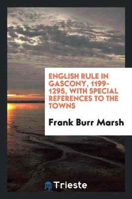 English Rule in Gascony, 1199-1295: With Special References to the Towns (Paperback)
