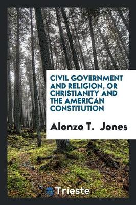 Civil Government and Religion: Or Christianity and the American Constitution (Paperback)